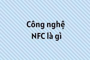 Công nghệ NFC là gì